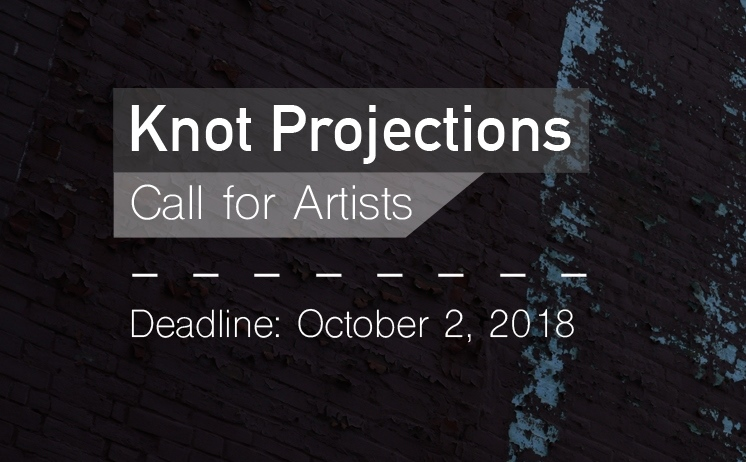 Knot Projections 2018 Call for Artists