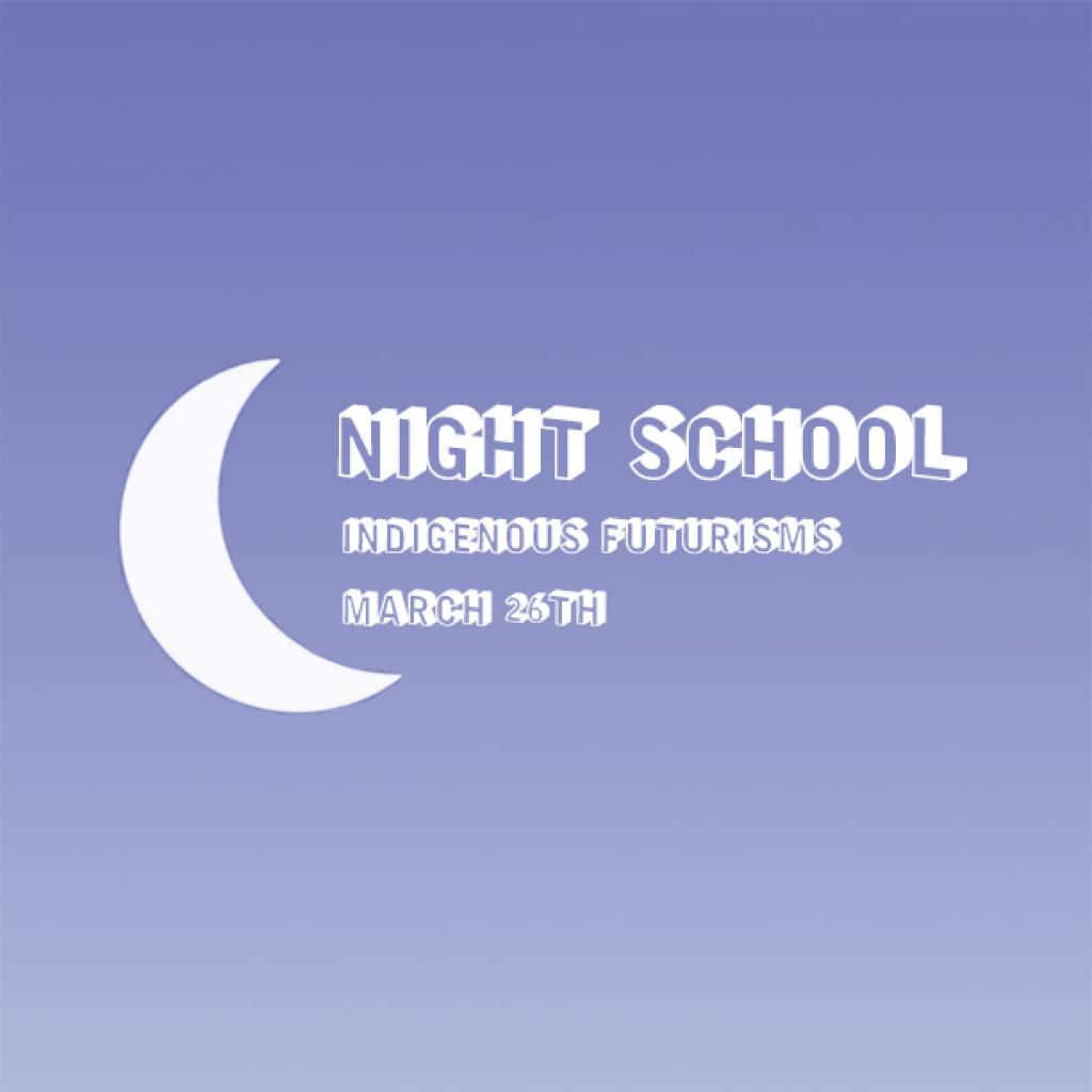 Image text Reads as: Night School - Indigenous Futurisms - Image shown with blue dusk background, white text and white crescent moon.