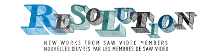Resolution: New works from SAW Video Members